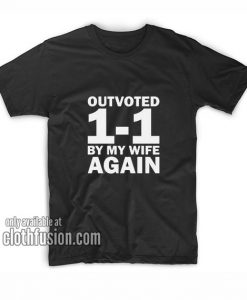 Outvoted by my wife T-Shirts