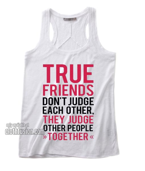 True Friends Judge Other People Together Tank top
