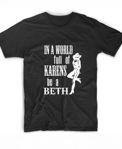 Womens in A World Full of Karens Be A Beth T-Shirts