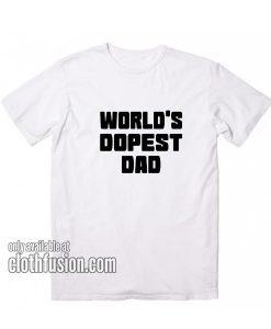 Worlds Dopest Dad T-Shirts