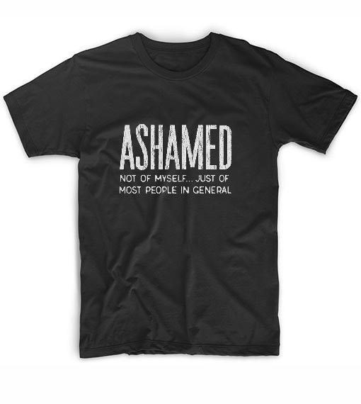 Ashamed Not Of Myself T-Shirts