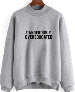 Dangerously Overeducated Graduation Sweatshirt