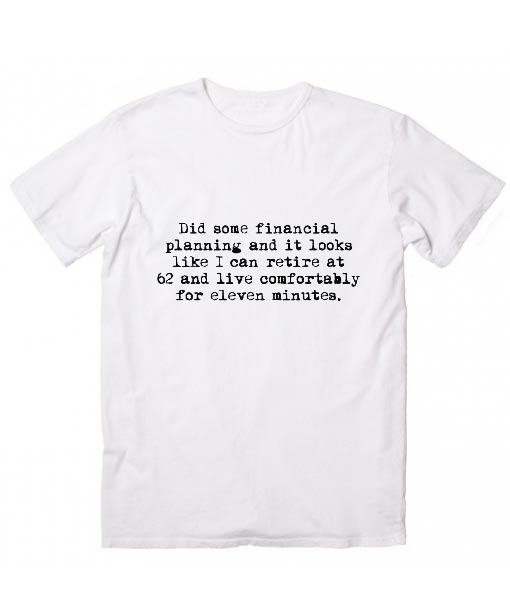 Did Some Financial Planning T-Shirts