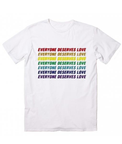 Everyone Deserves Love T-Shirts