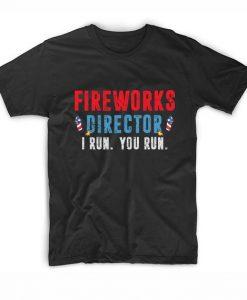 Fireworks Director I Run You Run T-Shirts