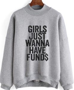Girls just wanna have fund$ Sweatshirt