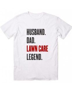 Husband Dad Lawn Care Legend T-Shirts
