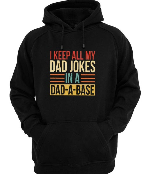 I Keep All My Dad Jokes In A Dad-a-base Hoodies