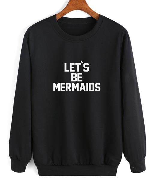 Let`s be mermaids Sweatshirt