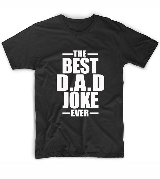The Best Dad Joke Ever T-Shirts