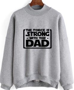 The Force Is Strong With This Dad Sweatshirt