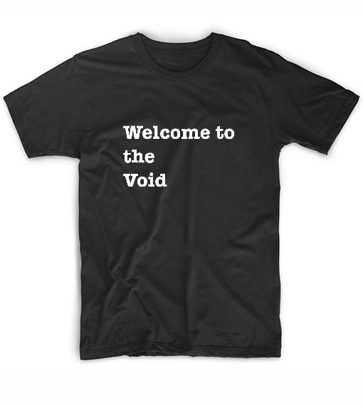 Welcome to the Void T-Shirts