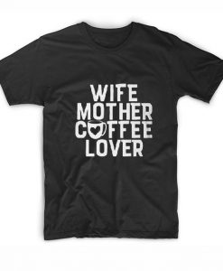 Wife Mother Coffee Lover T-Shirts