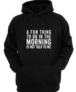 A Fun Thing To Do in The Morning Hoodies