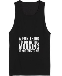 A Fun Thing To Do in The Morning Tank top