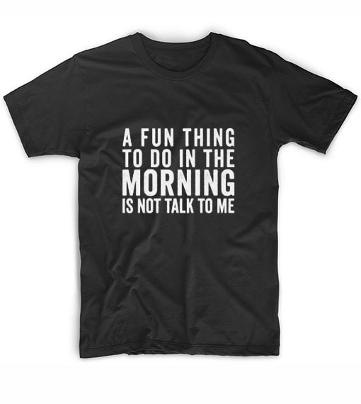 A Fun Thing To Do in The Morning Short Sleeve Unisex T-Shirts