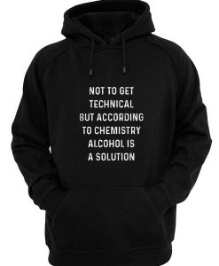 Alcohol Is A Solution Funny Hoodies