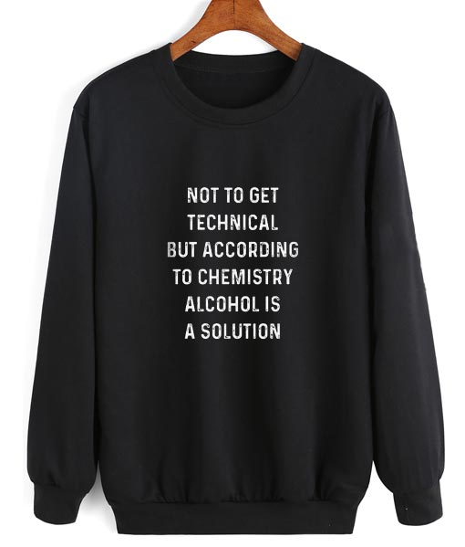 Alcohol Is A Solution Funny Sweatshirt