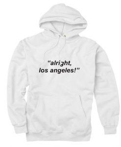 Alright Los Angeles Hoodies