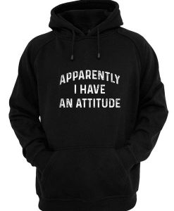 Apparently I Have An Attitude Funny Hoodies