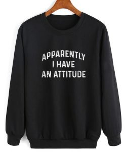 Apparently I Have An Attitude Funny Sweatshirt