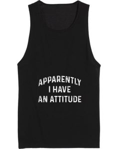 Apparently I Have An Attitude Funny Tank top