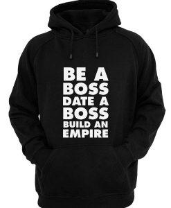 Be A Boss Date A Boss Build An Empire Hoodies