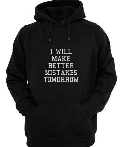 Better Mistakes Funny Hoodies