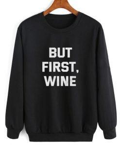But First Wine Sweatshirt