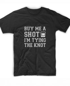 Buy Me a Shot I'm tying the Knot bachelor party T-Shirts