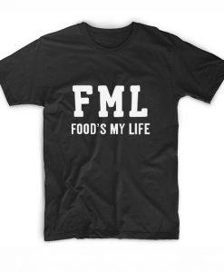 FML Foods My Life T-Shirts