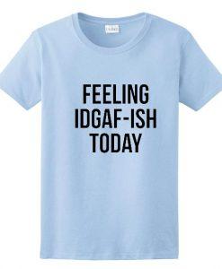 Feeling Idgaf-ish Today Short Sleeve Unisex T-Shirts