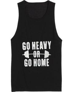 Go Heavy Or Go Home Tank top