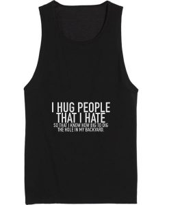 I Hug People That I Hate Tank top
