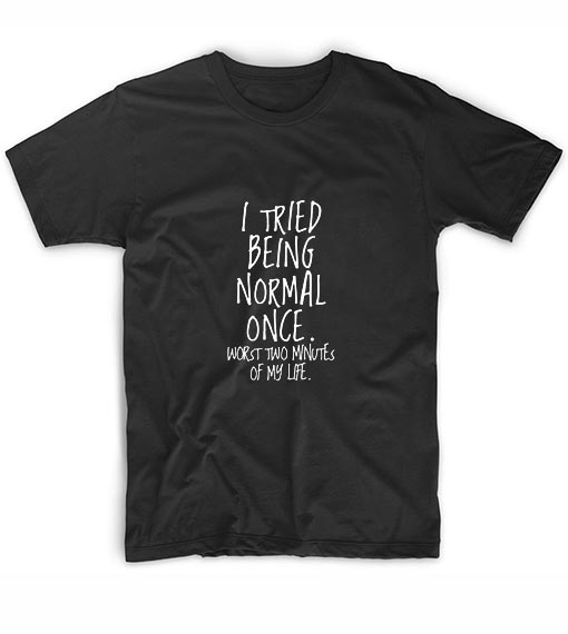 I Tried Being Normal Once Short Sleeve Unisex T-Shirts