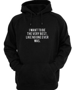 I Want To Be The Very Best Hoodies