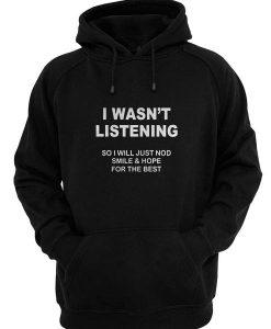 I Wasn't Listening Hoodies