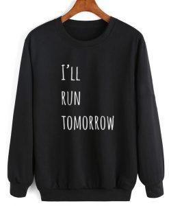 I'll Run Tomorrow Sweatshirt