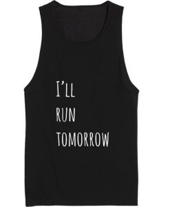 I'll Run Tomorrow Tank top