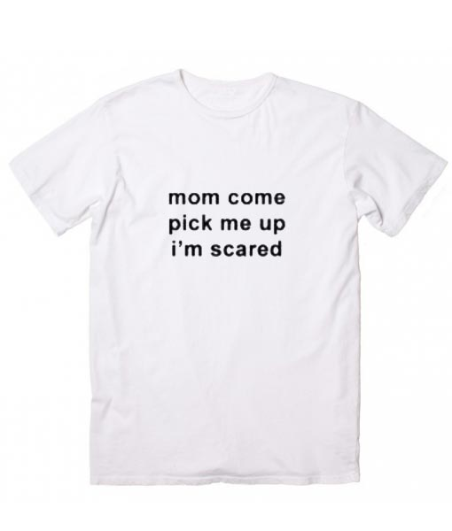 MOM COME PICK ME UP T-Shirts