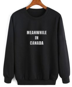 Meanwhile in Canada Sweatshirt