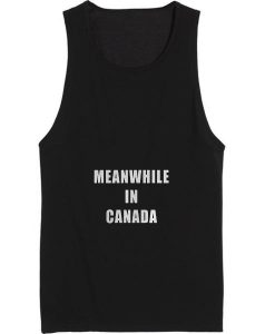 Meanwhile in Canada Tank top