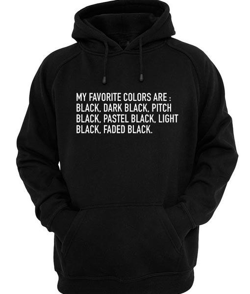 My Favorite Colors Are Blacks Hoodies