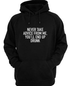 Never Take Advice From Me Hoodies