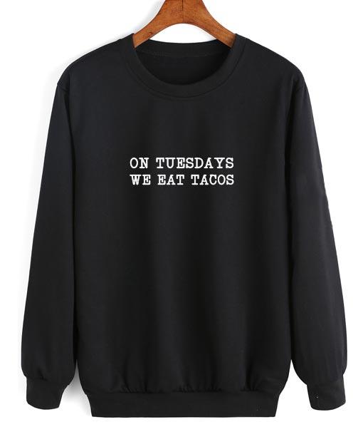 On Tuesday We Eat Tacos Funny Sweatshirt