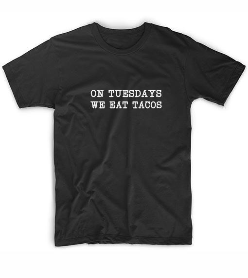 On Tuesday We Eat Tacos Funny Short Sleeve Unisex T-Shirts
