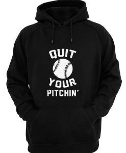Quit Your Pitchin' Hoodies