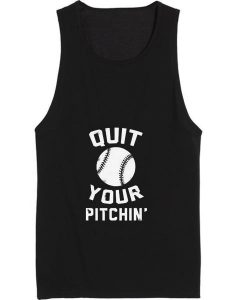 Quit Your Pitchin' Tank top