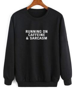 Running On Caffeine & Sarcasm Sweatshirt
