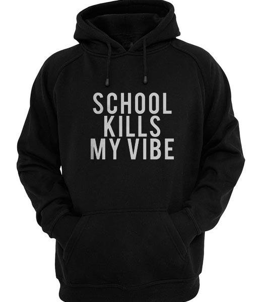 School Kills My Vibe Hoodies